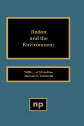 Radon and the Environment av Michael R. Edelstein og William J. Makoofske (Innbundet)