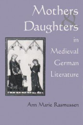 Mothers and Daughters in Medieval German Literature av Ann Marie Rasmussen (Innbundet)