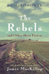 The Rebels and Other Short Fiction av Richard Power (Innbundet)