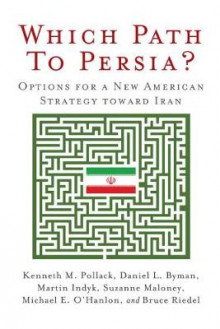 Which Path to Persia? Options for a New American Strategy toward Iran av Kenneth M. Pollack, Daniel L. Byman, Martin S. Indyk, Suzanne Maloney, Michael E. O'Hanlon og Bruce Riedel (Heftet)