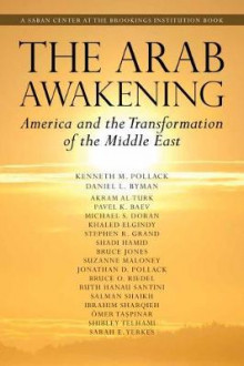 The Arab Awakening av Michael Emerson, Daniel L. Byman, Akram Al-Turk, T. Huw Edwards, Michael S. Doran, Khaled Elgindy, Stephen R. Grand, Shadi Hamid, Bruce D. Jones og Suzanne Maloney (Heftet)