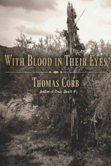 With Blood in Their Eyes av Thomas Cobb (Innbundet)