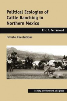 Political Ecologies of Cattle Ranching in Northern Mexico av Eric P. Perramond (Innbundet)