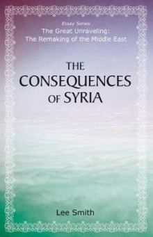 The Consequences of Syria av Lee Smith (Heftet)