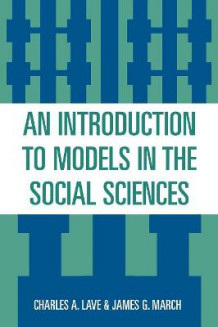 An Introduction to Models in the Social Sciences av Charles A. Lave og James G. March (Heftet)