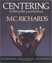 Centering in Pottery, Poetry, and the Person av Mary Caroline Richards (Heftet)