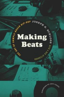 Making Beats av Joseph G. Schloss og Jeff Chang (Heftet)