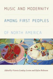 Music and Modernity among First Peoples of North America av Victoria Lindsay Levine og Dylan Robinson (Innbundet)
