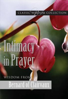 Intimacy in Prayer av Bernard of Clairvaux (Heftet)