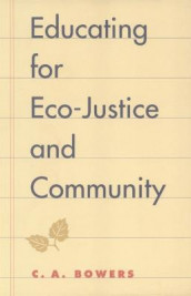 Educating for Eco-justice and Community av Chet A. Bowers (Heftet)