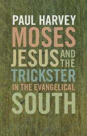 Moses, Jesus, and the Trickster in the Evangelical South av Paul Harvey (Heftet)
