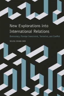 New Explorations into International Relations av Seung-Whan Choi (Heftet)