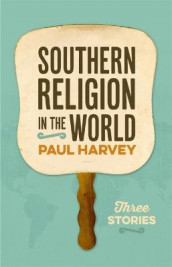 Southern Religion in the World av Paul Harvey (Innbundet)