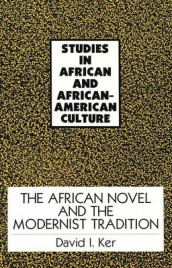 The African Novel and the Modernist Tradition av David I. Ker (Heftet)