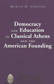 Democracy and Education in Classical Athens and the American Founding av Martin D. Carcieri (Innbundet)