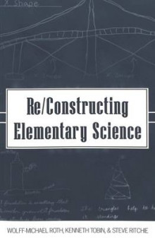 Re/Constructing Elementary Science av Wolff-Michael Roth, Kenneth Tobin og Steve Ritchie (Heftet)
