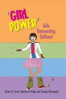 'Girl Power' av Dawn H. Currie, Deirdre M. Kelly og Shauna Pomerantz (Heftet)