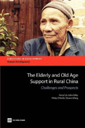 The Elderly and Old Age Support in Rural China av Fang Cai, John Giles, Philip O'Keefe og Dewen Wang (Heftet)