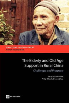 The Elderly and Old Age Support in Rural China av John Giles, Dewen Wang, Philip O'Keefe, Fang Cai og World Bank (Heftet)