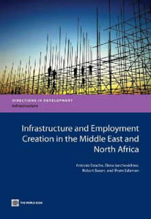 Infrastructure and Employment Creation in the Middle East and North Africa av Antonio Estache, Elena Ianchovichina, Robert Bacon og Ilhem Salamon (Heftet)