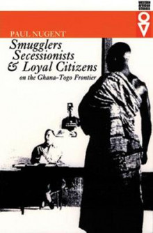 Smugglers, Secessionists, and Loyal Citizens on the Ghana-Togo Frontier av Paul Nugent (Innbundet)