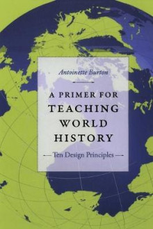 A Primer for Teaching World History av Antoinette Burton (Heftet)