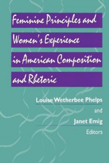 Feminine Principles and Women's Experience in American Composition and Rhetoric av Louise Wetherbee Phelps og Janet Emig (Heftet)