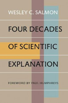 Four Decades of Scientific Explanation av Wesley C. Salmon (Heftet)