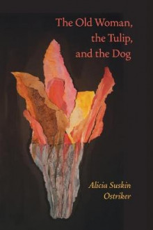 The Old Woman, the Tulip, and the Dog av Alicia Suskin Ostriker (Heftet)
