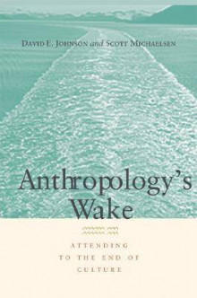 Anthropology's Wake av David E. Johnson og Scott Michaelsen (Innbundet)