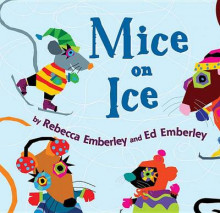 Mice on Ice av Rebecca Emberley og Ed Emberley (Heftet)