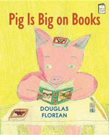 Pig Is Big on Books av Douglas Florian (Innbundet)