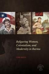 Omslag - Refiguring Women, Colonialism, and Modernity in Burma