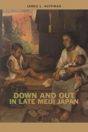 Down and Out in Late Meiji Japan av James L. Huffman (Heftet)
