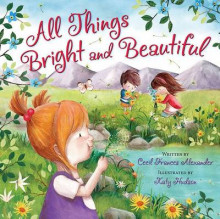 All Things Bright and Beautiful av Cecil Frances Alexander og Katy Hudson (Innbundet)