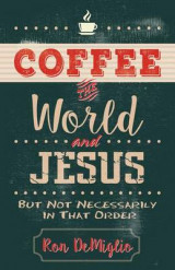 Omslag - Coffee, the World, and Jesus, But Not Necessarily in That Order