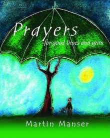 Prayers for Good Times and Grim av Martin Manser (Innbundet)