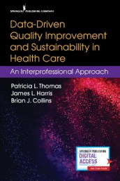 Data-Driven Quality Improvement and Sustainability in Health Care av Brian J. Collins, James L. Harris og Patricia L. Thomas (Heftet)