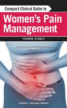 Compact Clinical Guide to Women's Pain Management av Yvonne M. D'Arcy (Heftet)