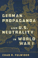 Omslag - German Propaganda and U. S. Neutrality in World War I