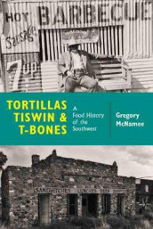 Tortillas, Tiswin, and T-Bones av Gregory McNamee (Heftet)