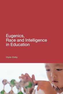 Eugenics, Race and Intelligence in Education av Clyde Chitty (Heftet)