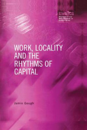 Work, Locality and the Rhythms of Capital av Jamie Gough (Heftet)