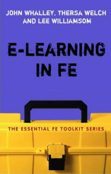 e-Learning in FE av John Whalley, Theresa Welch og Lee Williamson (Heftet)