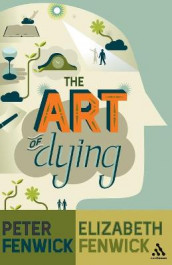 The Art of Dying av Elizabeth Fenwick og Peter Fenwick (Heftet)
