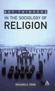 Key Thinkers in the Sociology of Religion av Professor Richard K. Fenn (Innbundet)