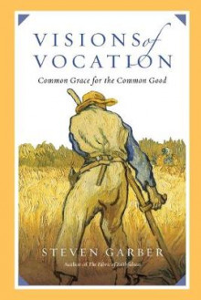 Visions of Vocation av Steven Garber (Heftet)