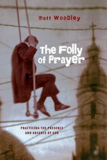 The Folly of Prayer av Matt Woodley (Heftet)