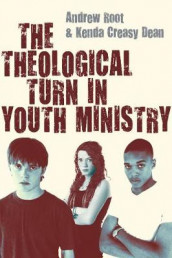 The Theological Turn in Youth Ministry av Kenda Creasy Dean og Andrew Root (Heftet)