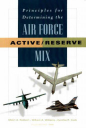Principles for Determining the Air Force Active/reserve Mix av Cynthia R. Cook, Albert A. Robbert og William A Williams (Heftet)